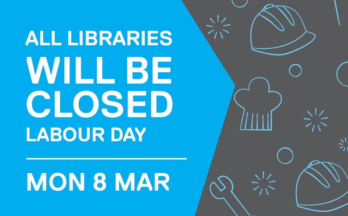 All libraries will be closed for Labour Day on Monday 8 March